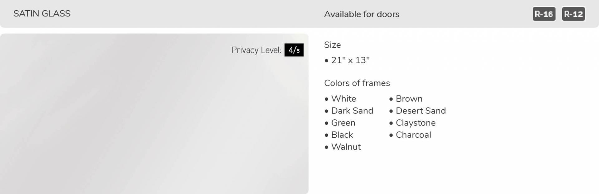 Satin glass, 21' x 13', available for door R-16 and R-12